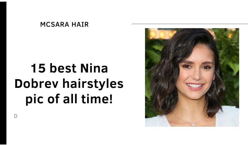 15 best Nina Dobrev hairstyles pic of all time - MCSARA Hair