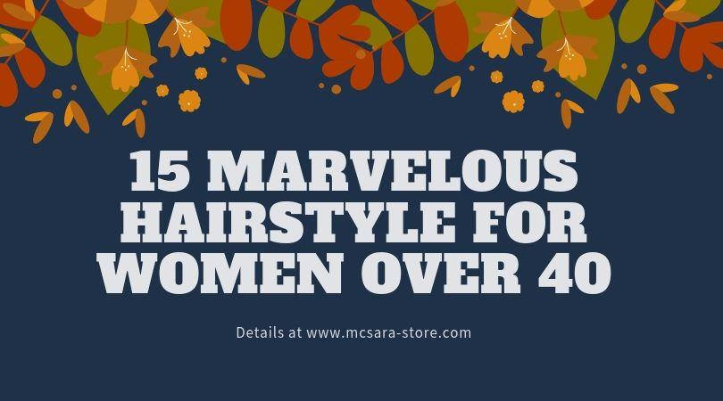 15 Marvelous Hairstyle For Women Over 40 - MCSARA Hair