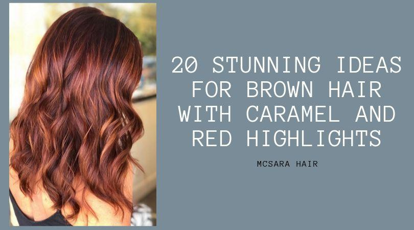 20 Stunning Ideas For Brown Hair With Caramel And Red Highlights - MCSARA Hair