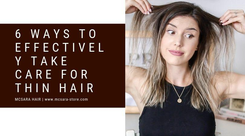6 Ways To Effectively Take Care For Thin Hair - MCSARA Hair