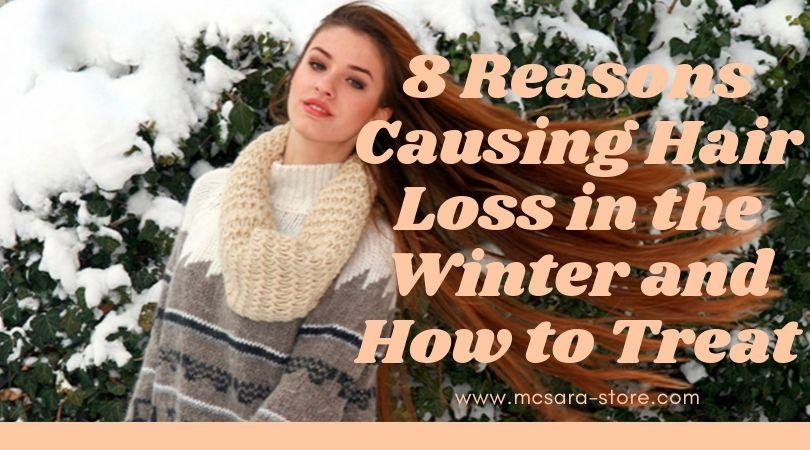 8 Reasons Causing Hair Loss in the Winter and How to Treat - MCSARA Hair
