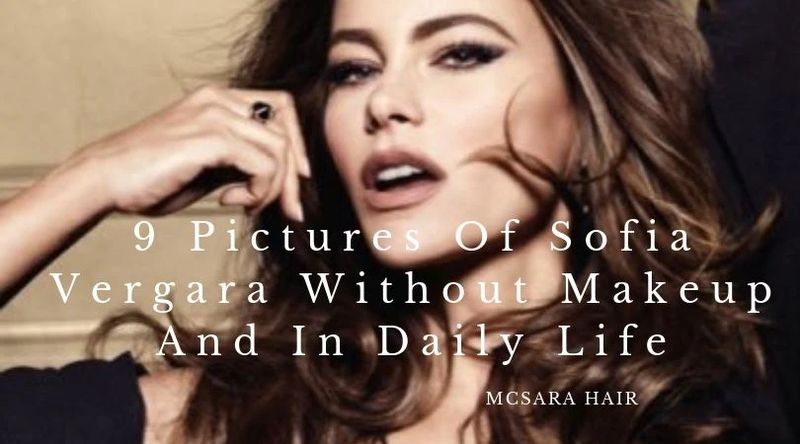 9 Pictures Of Sofia Vergara Without Makeup And In Daily Life mcsara - MCSARA Hair