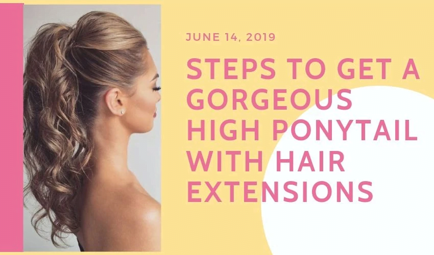 BEST HIGH PONYTAIL HAIRSTYLES  STEPS TO GET A GORGEOUS HIGH PONYTAIL WITH HAIR EXTENSIONS 1 - MCSARA Hair