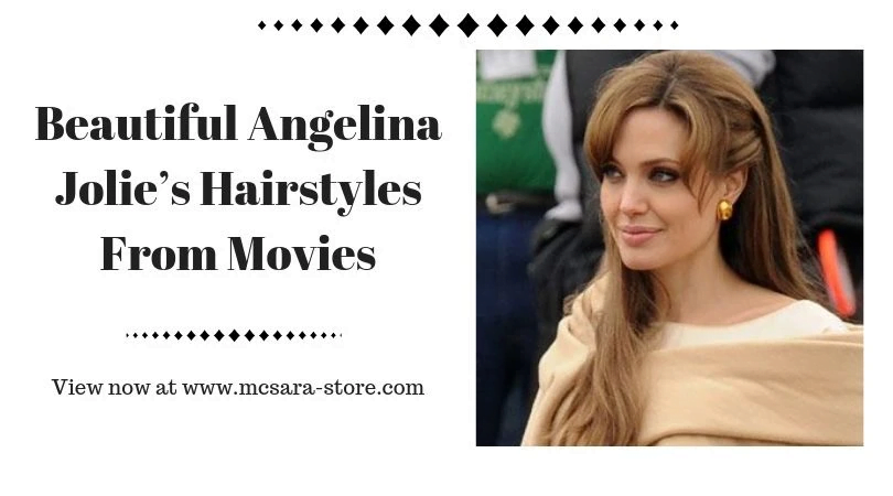 Beautiful Angelina Jolie s Hairstyles From Movies - MCSARA Hair