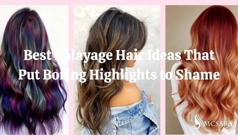 Best Balayage Hair Ideas That Put Boring Highlights to Shame mcsara - MCSARA Hair