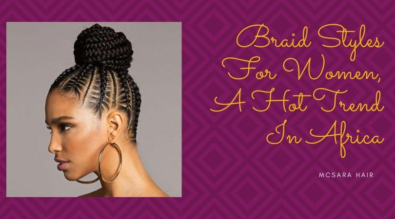 Braid Styles For Women A Hot Trend In Africa - MCSARA Hair