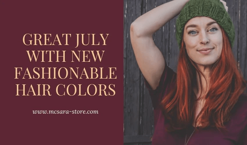 GREAT JULY WITH NEW FASHIONABLE HAIR COLORS - MCSARA Hair