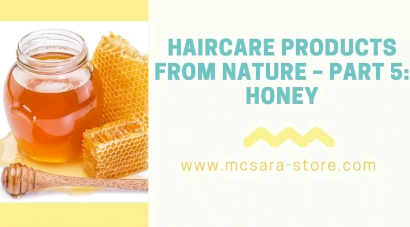 HAIRCARE PRODUCTS FROM NATURE PART 5 HONEY - MCSARA Hair