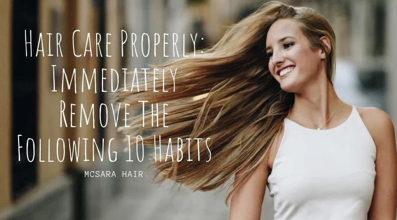 Hair Care Properly Immediately Remove The Following 10 Habits - MCSARA Hair