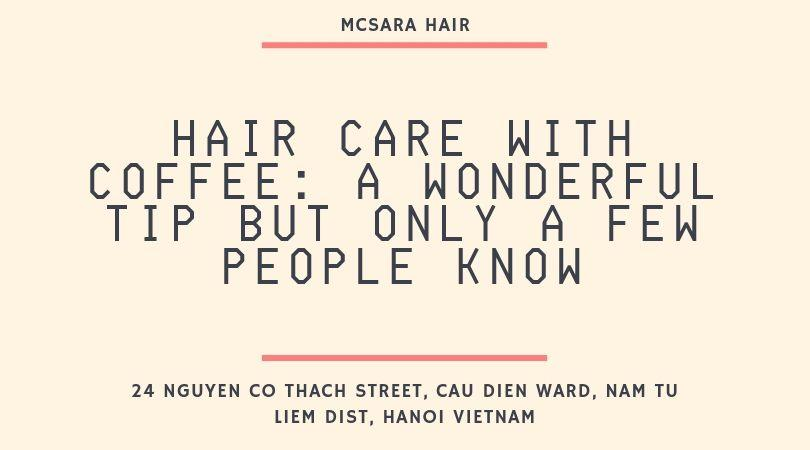Hair Care With Coffee A Wonderful Tip But Only A Few People Know - MCSARA Hair