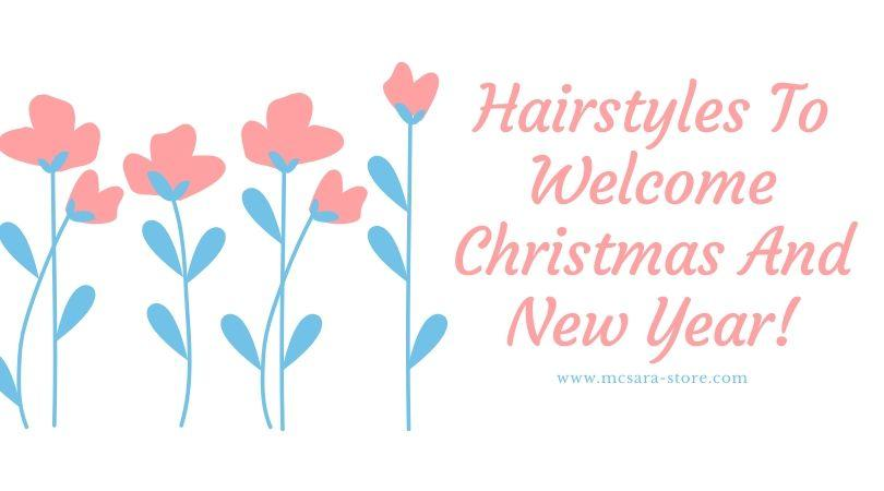 Hairstyles To Welcome Christmas And New Year - MCSARA Hair
