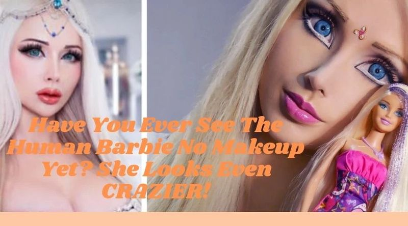 Have You Ever See The Human Barbie No Makeup Yet She Looks Even CRAZIER result - MCSARA Hair