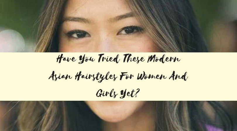 Have You Tried These Modern Asian Hairstyles For Women And Girls Yet - MCSARA Hair