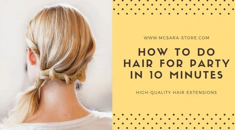 How To Do Hair For Party In 10 Minutes - MCSARA Hair