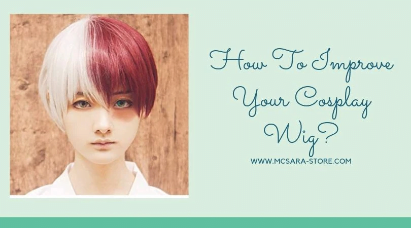 How To Improve Your Cosplay Wig - MCSARA Hair