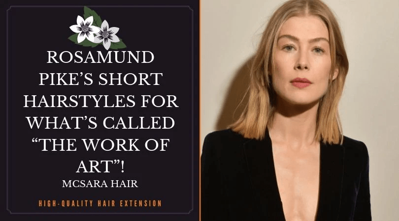 Rosamund Pike s Short Hairstyles For What s Called The Work Of Art - MCSARA Hair