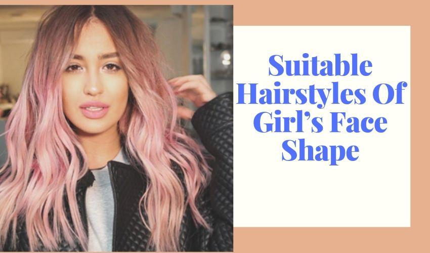 Suitable Hairstyles Of Girl's Face Shape - MCSARA Hair