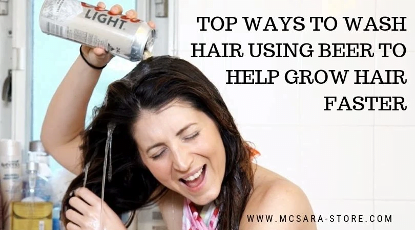 Top Ways To Wash Hair Using Beer To Help Grow Hair Faster - MCSARA Hair