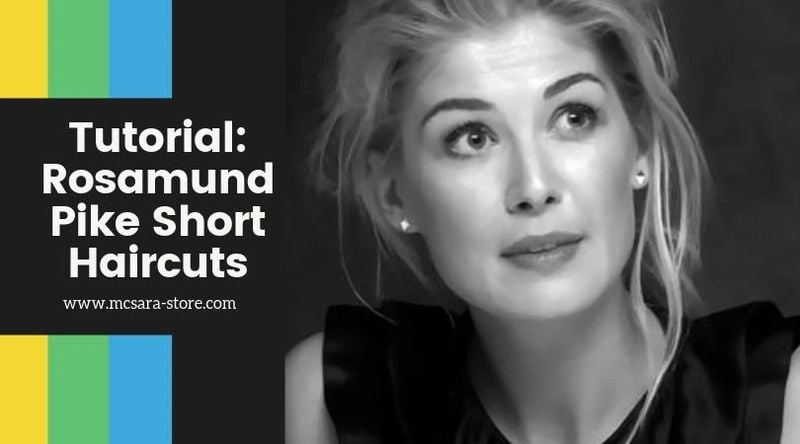 Tutorial Rosamund Pike Short Haircuts result - MCSARA Hair