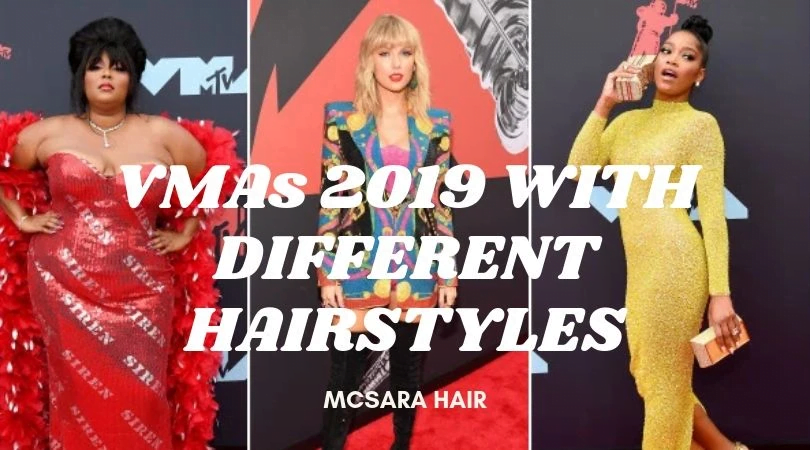 VMAs 2019 WITH DIFFERENT HAIRSTYLES - MCSARA Hair