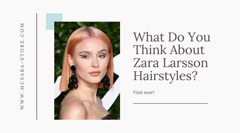 What Do You Think About Zara Larsson Hairstyles - MCSARA Hair