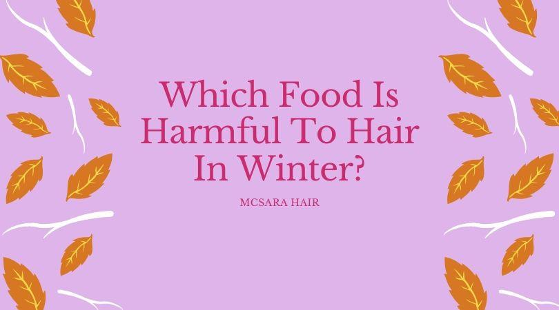 Which Food Is Harmful To Hair In Winter - MCSARA Hair