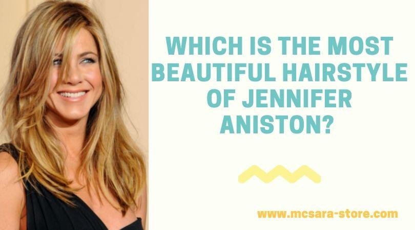 Which Is The Most Beautiful Hairstyle of Jennifer Aniston - MCSARA Hair