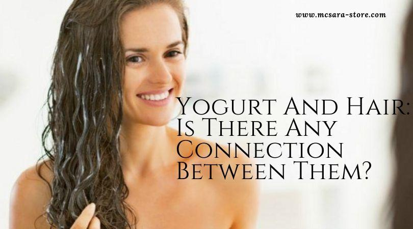 Yogurt And Hair  Is There Any Connection Between Them - MCSARA Hair